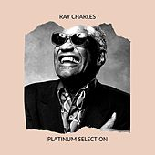 Ray Charles - Platinum Selection by Ray Charles