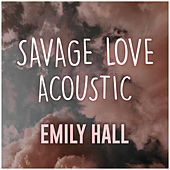 Savage Love (Acoustic Cover) de Emily Hall