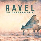Ravel the Impressionist von Various Artists