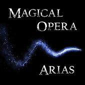 Magical Opera Arias by Various Artists