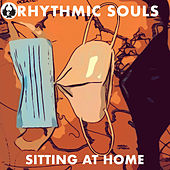 Sitting at Home by Rhythmic Souls