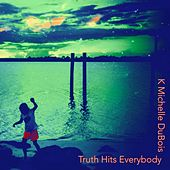 Truth Hits Everybody de K Michelle Dubois