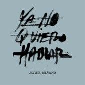 Ya No Quiero Hablar de Javier Miñano