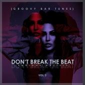 Don't Break The Beat (Groovy Bar Tunes), Vol. 2 von Various Artists