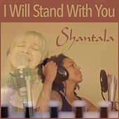 I Will Stand with You by Shantala
