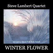 Winter Flower by Steve Lambert Quartet
