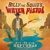 Billy the Squid's Water Pistol by The Neptunas