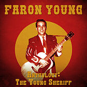 Anthology: The Young Sheriff (Remastered) by Faron Young