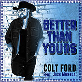 Better Than Yours by Colt Ford