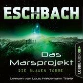Die blauen Türme - Das Marsprojekt, Teil 2 (Ungekürzt) von Andreas Eschbach