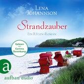 Strandzauber - Ein Rügen Roman (Ungekürzt) von Lena Johannson