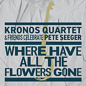 Where Have All the Flowers Gone? by Kronos Quartet