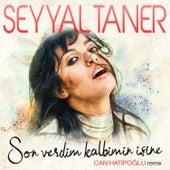 Son Verdim Kalbimin İşine (Can Hatipoğlu Remix) de Seyyal Taner