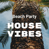 Beach Party: House Vibes by Various Artists