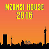 Mzansi House 2016 by Various Artists