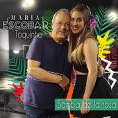 Samba de la rosa by Maria Escobar