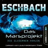 Die gläsernen Höhlen - Das Marsprojekt, Teil 3 (Ungekürzt) von Andreas Eschbach
