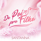De Pai pra Filha de Santanna