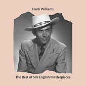 The Best of 50s English Masterpieces: Hank Williams by Hank Williams