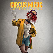 Circus Music: Family Time on an Amazing Show by Various Artists