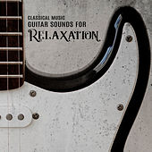Classical Music: Guitar Sounds for Relaxation von Various Artists