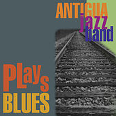Plays Blues de Antigua Jazz Band