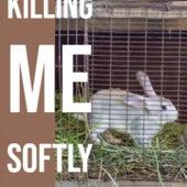 Killing Me Softly by Wanda Jackson, Gene Krupa, Ray Heindorf, Ramblin' Jack Elliott, The Paragons, The Bachelors, Johnny Pineapple, Chubby Checker, Silvio Rodriguez