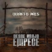 Desde Abajo Empece by Quinto Mes