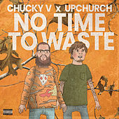 No Time to Waste (feat. Upchurch) von Chucky V