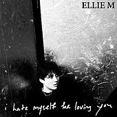 I Hate Myself for Loving You by Ellie M