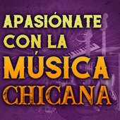 Apasiónate Con la Música Chicana de Various Artists