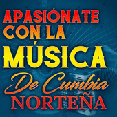 Apasiónate Con La Música De Cumbia Norteña by Various Artists