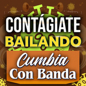 Contágiate Bailando Cumbia Con Banda by Various Artists