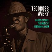 Harlem Stories: The Music of Thelonious Monk by Teodross Avery