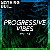 Nothing But... Progressive Vibes, Vol. 08 by Various Artists