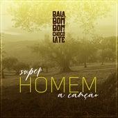 Super Homem (A Canção) de Bala, Bombom E Chocolate