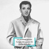 Les meilleurs artistes français des années 50: Charles Aznavour de Charles Aznavour
