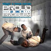 Proud 2 Be a Problem by Travis Porter
