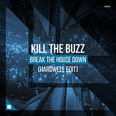 Break The House Down (Hardwell Edit) von Kill The Buzz