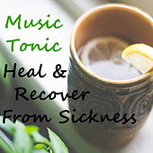 Music Tonic Heal & Recover From Sickness by Various Artists