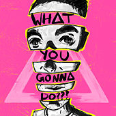 WHAT YOU GONNA DO??? by Bastille