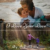 I Love Your Love by Sik Skillz
