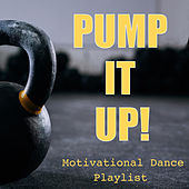 Pump It Up! Motivational Dance Playlist by Various Artists