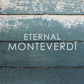 Eternal Monteverdi by Claudio Monteverdi