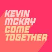 Come Together de Kevin McKay