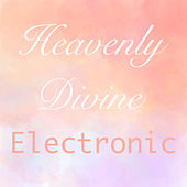 Heavenly Divine Electronic by Various Artists