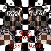 Super Wolf Blood Moon by Izzy Crazy