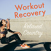 Workout Recovery Relaxed Country by Various Artists
