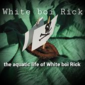 The Aquatic Life of White Boi Rick (feat. Chris Russell) by White Boi Rick