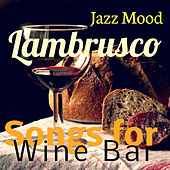 Songs for Wine Bar: Lambrusco Jazz Mood by Various Artists